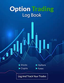Option Trading Log Book  Log And Track Your Trades Log Book For Stock Market Investors Plan Trade Profit Log Book for Stocks Options Crypto .. For Every Trade to Achieve Trading Success