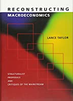 Reconstructing Macroeconomics: Structuralist Proposals and Critiques of the Mainstream