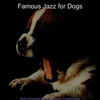 Music for Leaving Dogs Home Alone - Inspiring Piano