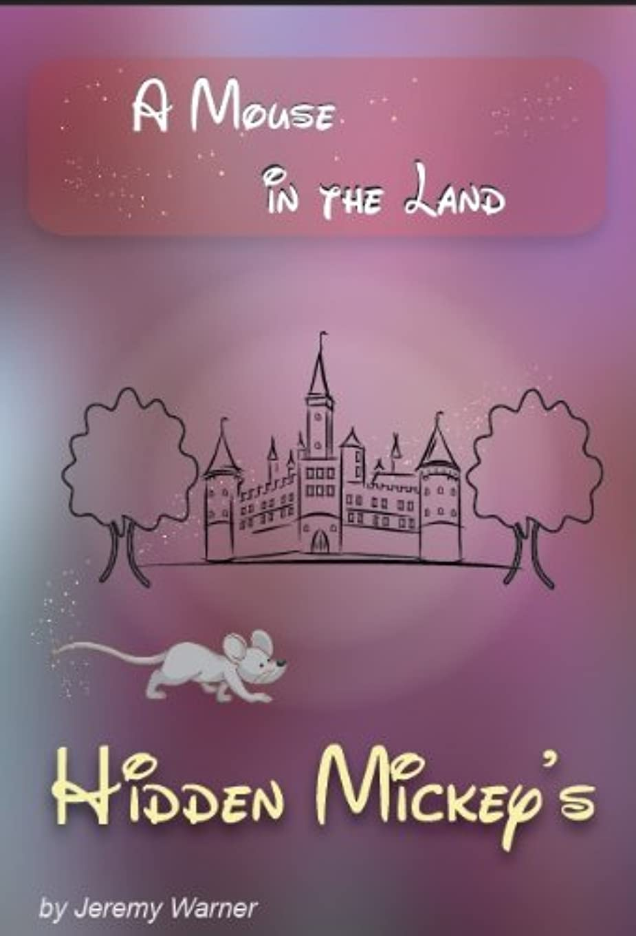 冊子ビン死ぬHidden Mickeys: A Mouse in the Land (English Edition)