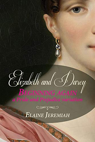 Elizabeth and Darcy Beginning Again: a Pride and Prejudice variation by [Elaine Jeremiah]