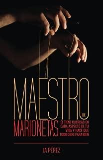 Maestro de Marionetas: El tiene cuerdas en cada aspecto de tu vida y hace que todo obre para bien (Spanish Edition)