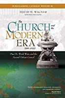 The Church and the Modern Era 1846–2005: Pius IX, World Wars, and the Second Vatican Council (Reclaiming Catholic History)