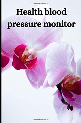 HEALTH BLOOD PRESSURE MONITOR: Blood Pressure Log Book • Pulse: Record & Monitor Blood Pressure at Home