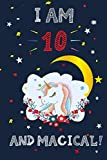 I Am 10 And Magical!: Draw And Write Unicorn Notebook Journal, Size 6 x 9 inch, 110 Pages, Birthday Unicorn Journals For Girls / 10 Year Old Birthday Gift for Girls!