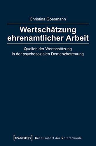Wertschätzung ehrenamtlicher Arbeit: Quellen der Wertschätzung in der psychosozialen Demenzbetreuung (Gesellschaft der Unterschiede)
