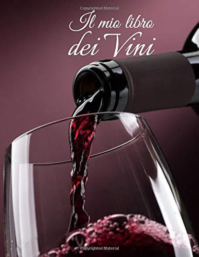 Il mio libro dei Vini: Libro di degustazione da riempire | Scrivi le tue scoperte sul vino | 100 fogli di vino | Idea regalo | Grande formato, 21,6 x 28 cm