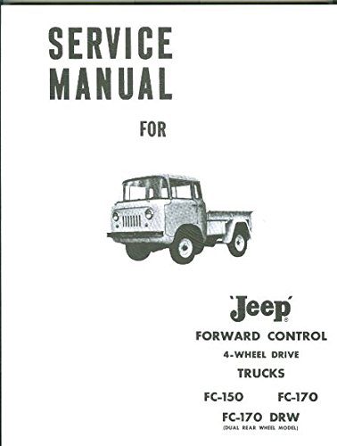 FULLY ILLUSTRATED 1964 & BEFORE JEEP FORWARD CONTROL 4WD FC-150, FC-170, FC-170 DRW (DUAL REAR WHEEL DRIVE FACTORY REPAIR SHP & SERVICE MANUAL - INCLUDES THE COMMANDO - A MUST FOR OWNERS, MECHANICS & RESTORERS