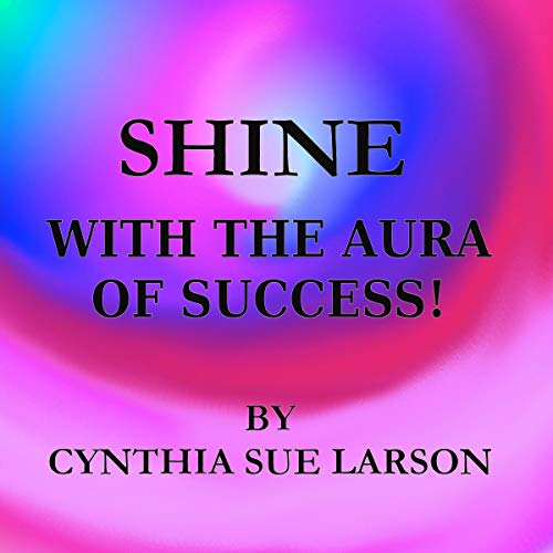 Shine with the Aura of Success audiobook cover art