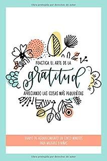 Practica el arte de la gratitud apreciando las cosas más pequeñitas: Diario de agradecimiento en cinco minutos para mujere...