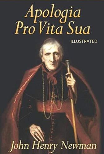 Apologia Pro Vita Sua Illustrated (English Edition)