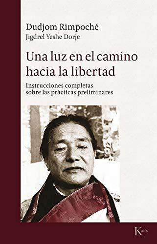 Una luz en el camino hacia la libertad: Instrucciones completas sobre las prácticas espirituales (Sabiduría perenne)