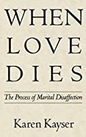 When Love Dies: The Process of Marital Disaffection (Perspectives on Marriage and the Family)