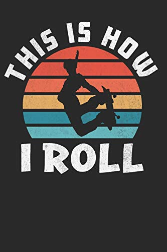 This is How I roll: Funny Skateboarder Journal, Composition Notebook for Skateboard lovers. Wide Ruled Blank Lined. Diary, Notepad. 6