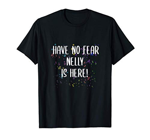 Have No Fear Nelly Is Here Funny First Name Personalized T-Shirt