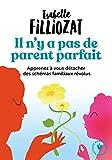 Il n'y a pas de parent parfait - Apprenez à vous détacher des schémas familiaux révolus