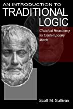 An Introduction To Traditional Logic: Classical Reasoning For Contemporary Minds