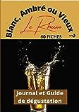 Le Rhum : Blanc, Ambré ou Vieux ?: Journal et Guide de dégustation pour les amateurs de rhum / 60 fiches à compléter sur 2 pages / la vue-le nez-le palais / 120 pages / Format voyage