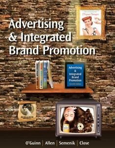 Advertising and Integrated Brand Promotion, 7th Edition By Chris Allen, Richard J. Semenik, Thomas O