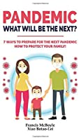 Pandemic: WHAT WILL BE THE NEXT?: 7 Ways to Prepare for the Next Pandemic! How to Protect your Family and Prevent a New Epidemic! How to survive a pandemic outbreak: do's and don'ts! Rational Guide