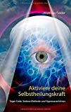 Aktiviere deine Selbstheilungskraft: Yager-Code, Sedona Methode und Hypnoseverfahren
