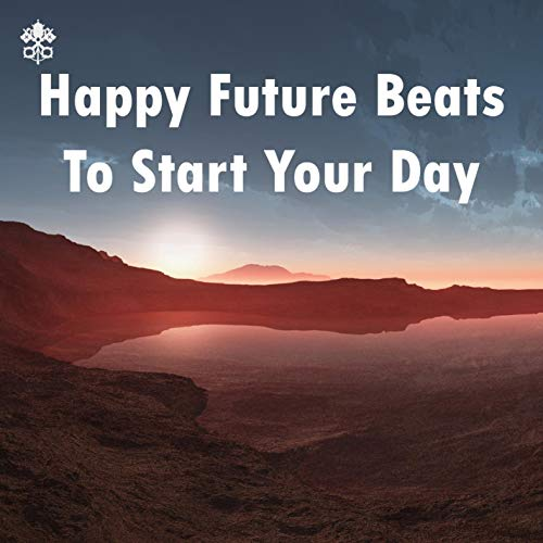 Happy Future Beats To Start Your Day
