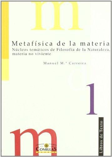 Metafísica de la materia : núcleos temáticos de filosofía de la naturaleza, materia no viviente by Manuel María Carreira Vérez(2001-10-01)
