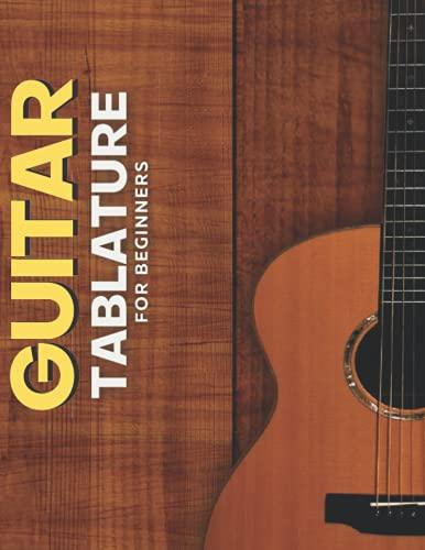 Guitar Tablature For Beginners - Guitar Tablature Notebook: Blank Music Journal for Guitar, Piano and Musicians - Guitar Tab Manuscript Paper For Composing & Practice