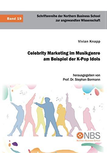 Celebrity Marketing im Musikgenre am Beispiel der K-Pop Idols (Schriftenreihe der Northern Business School zur angewandten Wissenschaft, Band 19)
