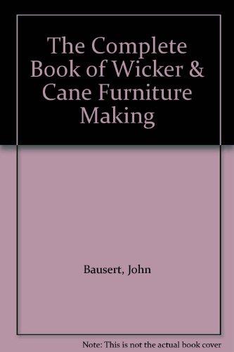 The Complete Book of Wicker & Cane Furniture Makin
