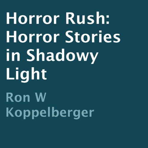 Horror Rush: Horror Stories in Shadowy Light audiobook cover art