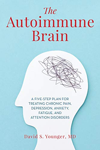 The Autoimmune Brain: A Five-Step Plan for Treating Chronic Pain, Depression, Anxiety, Fatigue, and Attention Disorders (English Edition)