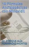 10 Fórmulas Antialopécicas con Minoxidil: Fórmulas más prescritas en la actualidad de minoxidil y asociaciones con otros activos para el tratamiento de la alopecia
