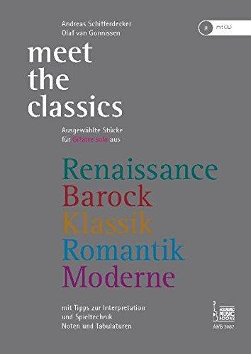 Meet the Classics: Ausgewählte Stücke für Gitarre solo aus Renaissance, Barock, Klassik, Romantik, Moderne mit Tipps zur Interpretation und Spieltechnik. Noten und Tabulaturen