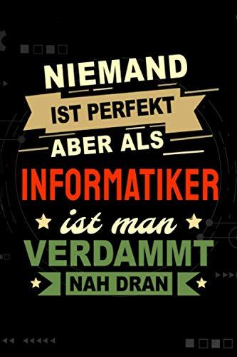 Niemand ist perfekt aber als Informatiker ist man verdammt nah dran: Notizbuch, 120 Seiten, DIN A5 (6x9 Zoll), Punktliniert, Softcover Matt, Lustiges Geschenk für Informatiker, Notizheft Geschenkidee