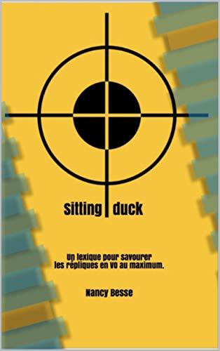 Sitting Duck: Une amusante collecte d'expressions employées dans les whodunit anglo-saxons mais pas seulement ! Pour profiter pleinement de vos séries, ... et romans policiers en VO. (French Edition)