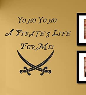 Yo ho Yo ho A Pirate's Life for me! Vinyl Wall Decals Quotes Sayings Words Art Decor Lettering Vinyl Wall Art Inspirational Uplifting
