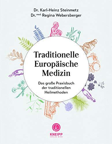 Traditionelle Europäische Medizin: Altes Heilwissen zeitgemäß anwenden