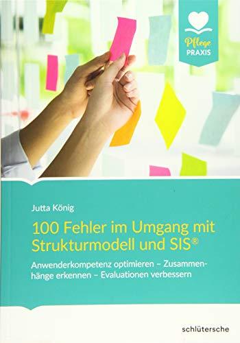 100 Fehler im Umgang mit Strukturmodell und SIS®: Anwenderkompetenz optimieren - Zusammenhänge erkennen - Evaluationen verbessern (Pflege Praxis)