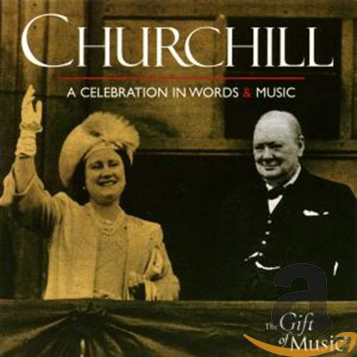 Churchill: A Celebration in Words and Music