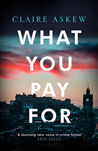 What You Pay For: Shortlisted for McIlvanney and CWA Awards (DI Birch) by [Claire Askew]