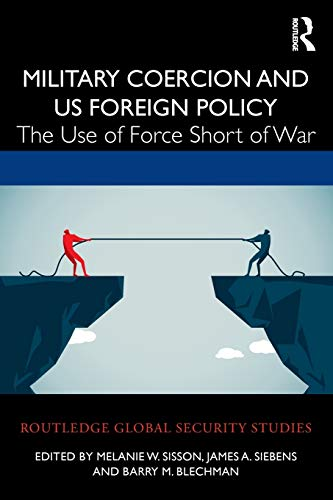 Compare Textbook Prices for Military Coercion and US Foreign Policy Routledge Global Security Studies 1 Edition ISBN 9780367459963 by Sisson, Melanie W.
