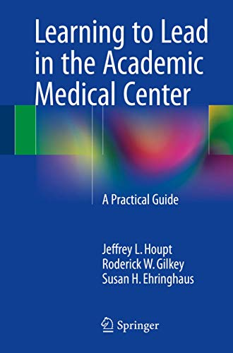 Learning to Lead in the Academic Medical Center: A Practical Guide