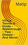 Virtua Tennis 4 Guide - Walkthrough - Tips - Cheats - And More! (English Edition)