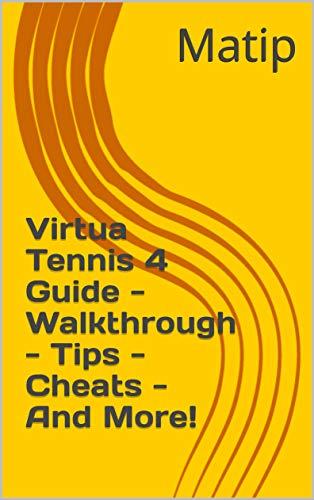Virtua Tennis 4 Guide - Walkthrough - Tips - Cheats - And More! (English Edition)