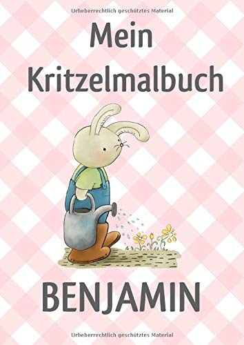 Mein Kritzelmalbuch BENJAMIN: Hase im Garten: Personalisiertes DIN A4-Malbuch mit Blankoseiten zum Kritzeln und Malen für Kinder ab 2 Jahren. In ... können die Bilder nicht verloren gehen.