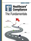 First Healthcare Compliance The Fundamentals, Second Edition