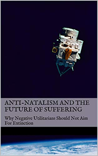 Anti-Natalism and the Future of Suffering: Why Negative Utilitarians Should Not Aim For Extinction
