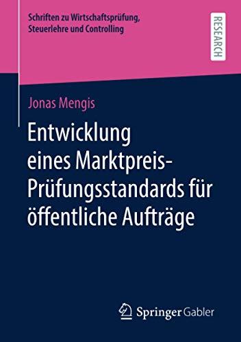 Entwicklung eines Marktpreis-Prüfungsstandards für öffentliche Aufträge (Schriften zu Wirtschaftsprüfung, Steuerlehre und Controlling)