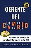 Gerente del Cambio (2da edición): La evolución necesaria para los líderes del siglo XXI